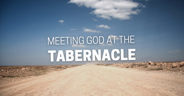 Meeting God At The Tabernacle