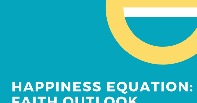 Happiness Equation:Faith Outlook