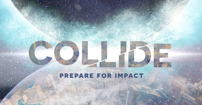"""Collide Week #2 """"Be Transformed"""""""