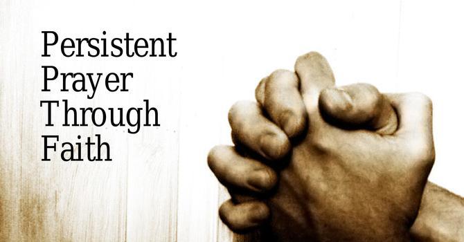 Persistent Prayer Through Faith