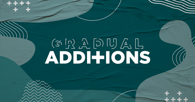 Gradual Additions (Part 3)