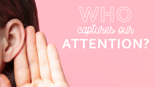 Who Captures Our Attention?