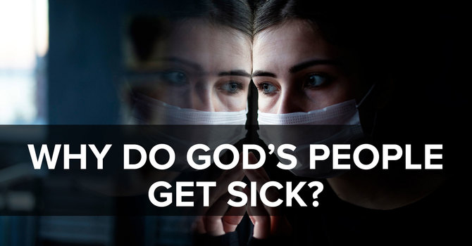 Why Do God's People Get Sick?