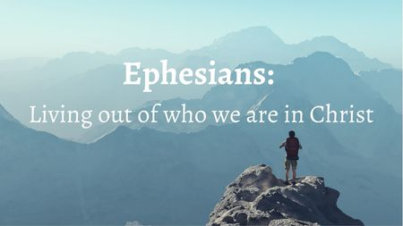 Ephesians: Living out of who we are in Christ