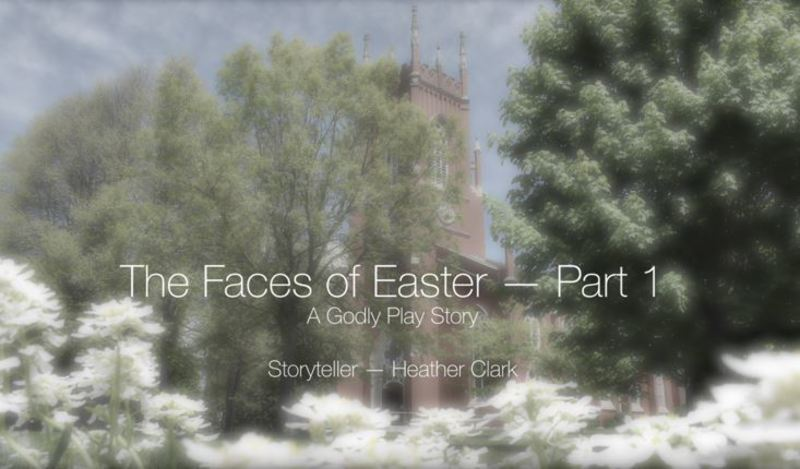 The Faces of Easter, Part 1