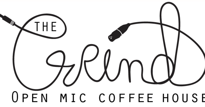 """The Grind"" Coffee House and Open Mic Night"