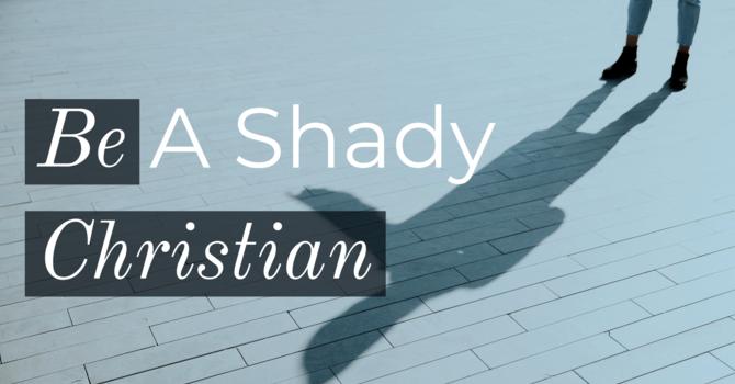 Be a Shady Christian image