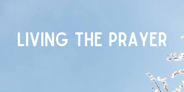 Living The Prayer