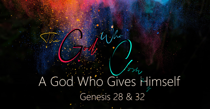 A God Who Gives Himself (Genesis 28 & 32)