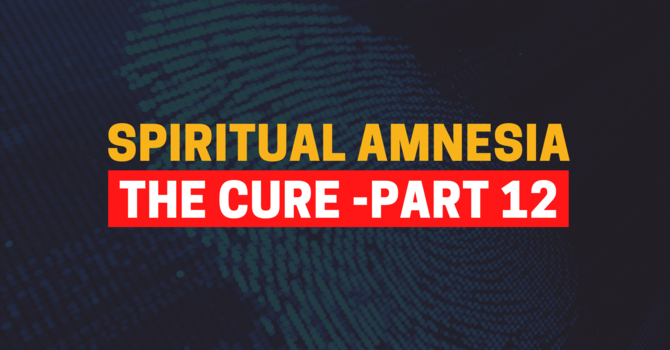Identity in Christ - The Cure for Spiritual Amnesia - Part 12