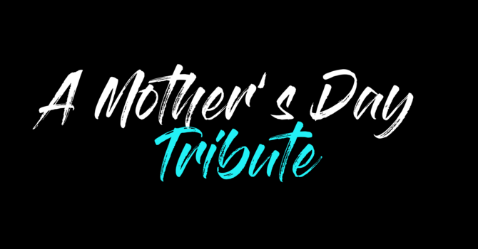 A Mother's Day Tribute