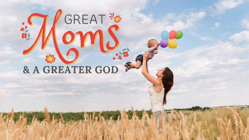 Great Moms & a Greater God