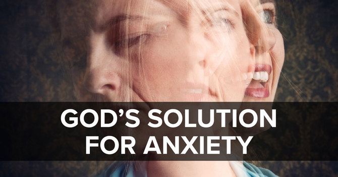 God's Solution For Anxiety
