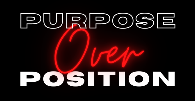 Purpose Over Position