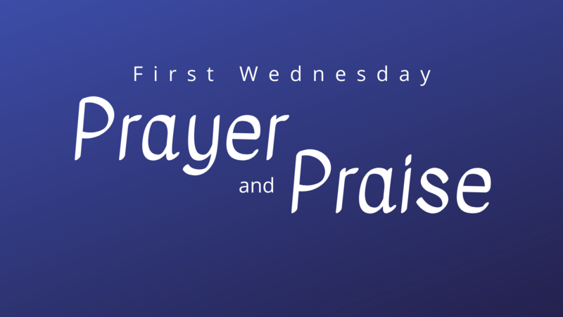 First Wednesday Prayer and Praise