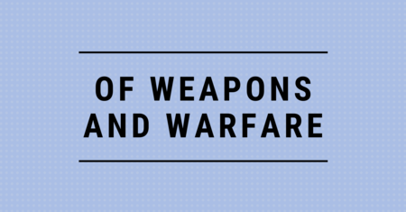 Of Weapons and Warfare