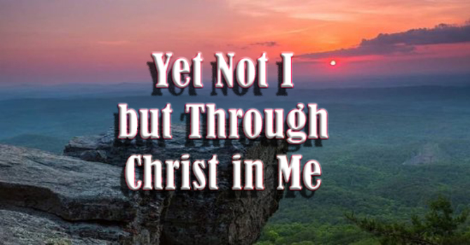 Yet not I but Through Christ in Me