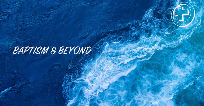 Baptism & Beyond 2021
