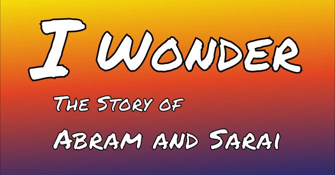 I Wonder #4, Story of Abram and Sarai image