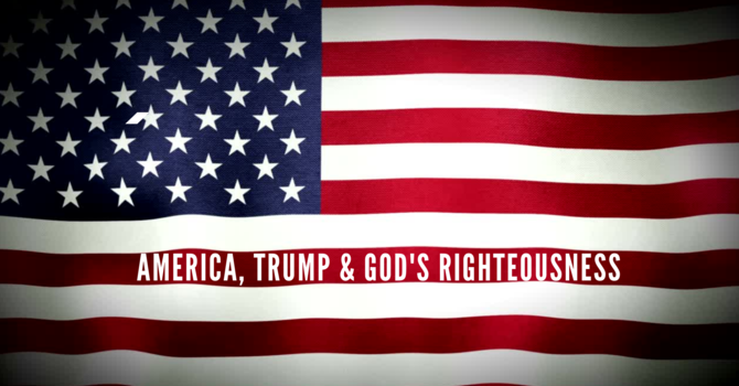 America, Trµmp and God's Righteousness