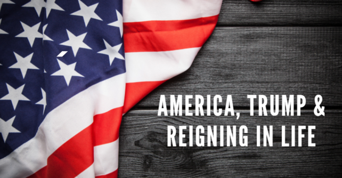 America, Trµmp, and Reigning in Life