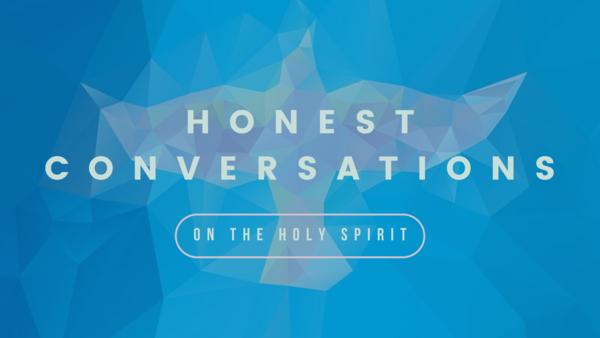 Honest Conversations on the Holy Spirit