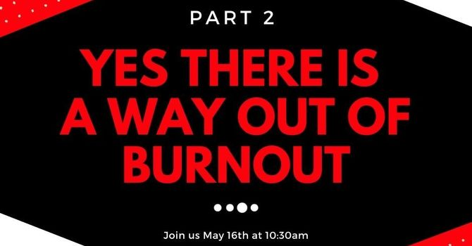 Yes There Is A Way Out of Burnout (Part 2)