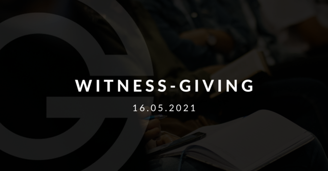 Witness - Giving