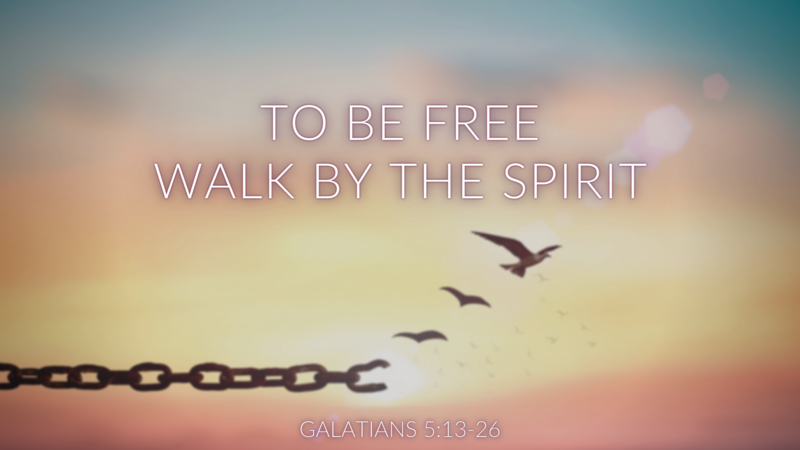 To be Free Walk by the Spirit