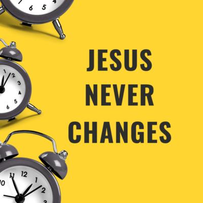 Jesus Never Changes