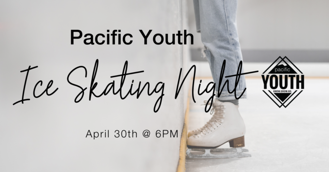 Pacific Youth Ice Skating Night!