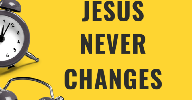 Jesus Never Changes - Builder