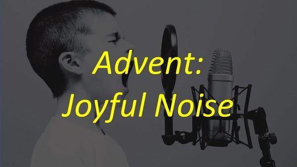 Advent: Joyful Noise