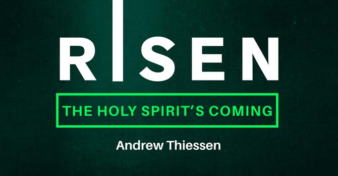 Talk - Risen - The Holy Spirit's Coming image