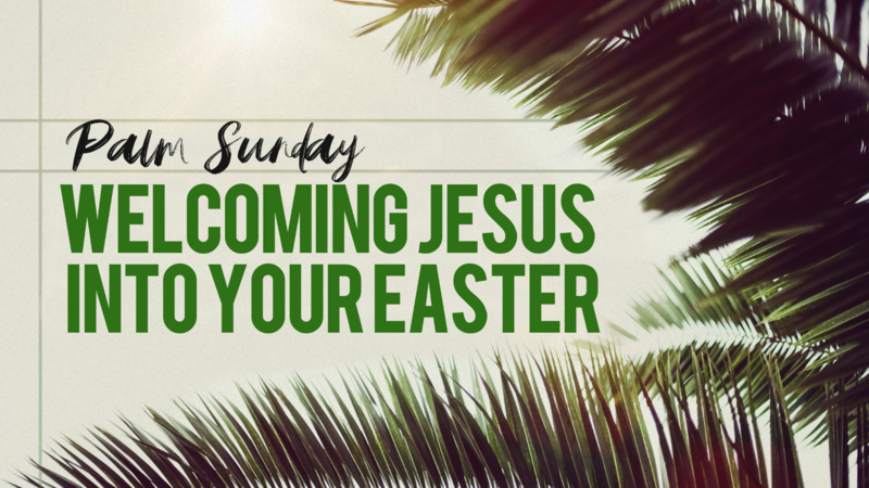 Palm Sunday: Welcoming Jesus into your Easter