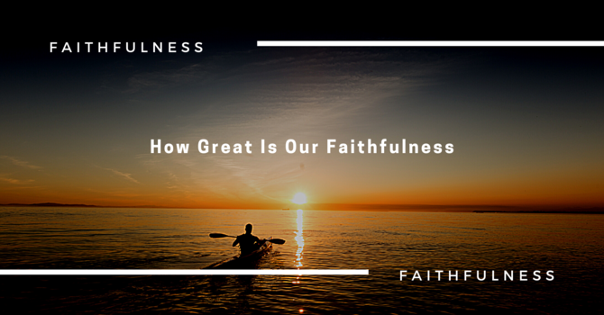 How Great Is Our Faithfulness
