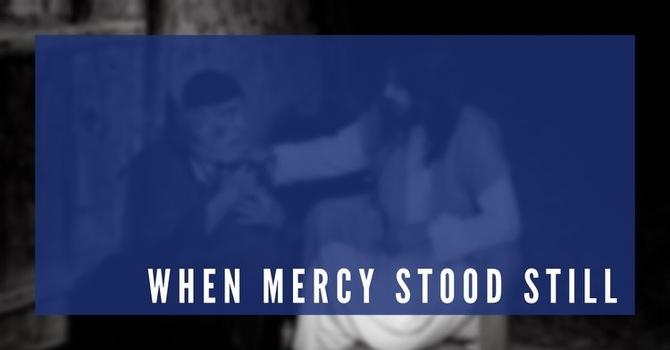 When Mercy Stood Still