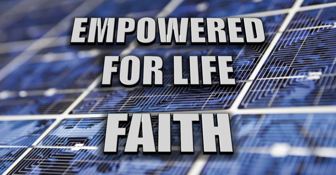 Faith | EMPOWERED for Life | Pastor Thomas Manning, May 2nd, 2021