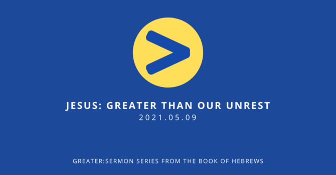 4 Jesus: Greater Than Our Unrest