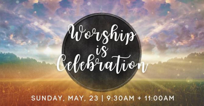 Worship is Celebration