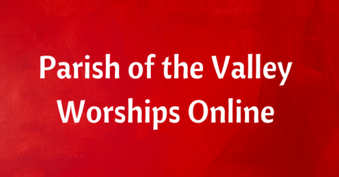 Parish of the Valley Worships Online for Sunday May 23, 2021