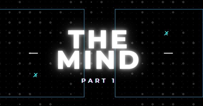 The Mind - Part 1