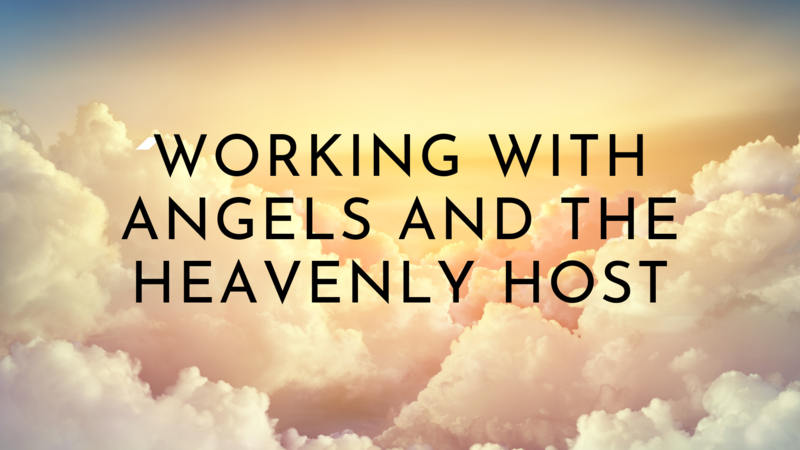 Working with Angels and the Heavenly Host