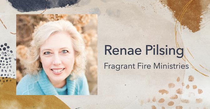 Renae Pilsing - Fragrant Fire Ministries