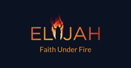 Elijah: Faith Under Fire