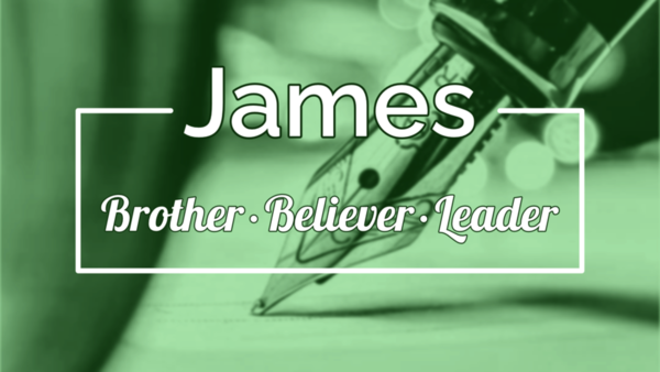 James: Brother, Believer, Leader