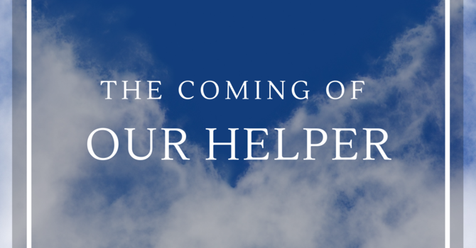 The Coming of Our Helper