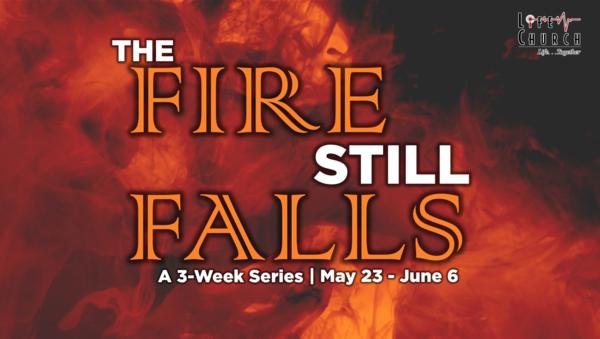 The Fire Still Falls