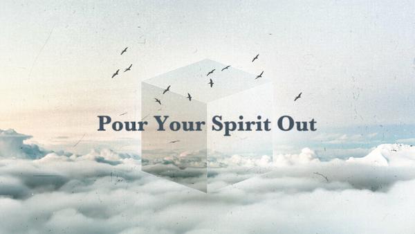 Pour Your Spirit Out