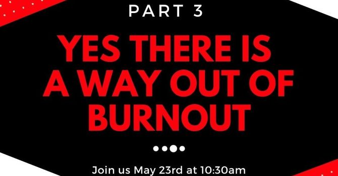 Yes there is a Way Out of Burnout (Part 3)